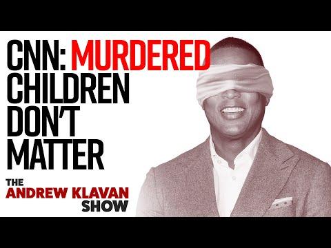 CNN: Murdered Children Don't Matter | The Andrew Klavan Show Ep. 925